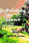 Polishing the Crown by Edwin R Larson (Paperback / softback, 2013)