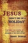 Jesus Didn't Die on a 'Holiday' by Dennis Schwab (Paperback / softback, 2008)