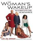 The Woman's Wakeup: How to Shake Up Your Looks, Life, and Love After 50 by Lois Joy Johnson (Paperback, 2015)