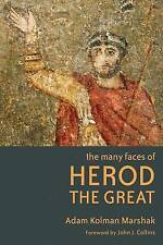 Many Faces Of Herod The Great Kolman Marshak  Adam 9780802866059