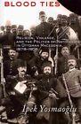 Blood Ties: Religion, Violence and the Politics of Nationhood in Ottoman Macedonia, 1878-1908 by Ipek K. Yosmaoglu (Paperback, 2013)