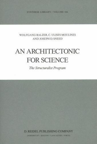 Synthese Library: An Architectonic for Science 186 by Joseph D. Sneed,...
