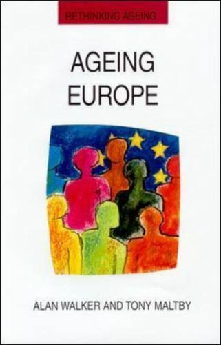 Rethinking Aging: Ageing Europe by P. Walker, Alan Walker and Tony Malthy...