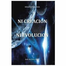 Ni Creacin ni Evolucin by Juan De Dios Cabral (2013, Hardcover)