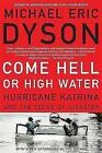 Come Hell or High Water: Hurricane Katrina and the Color of Disaster by Michael Dyson (Paperback, 2007)