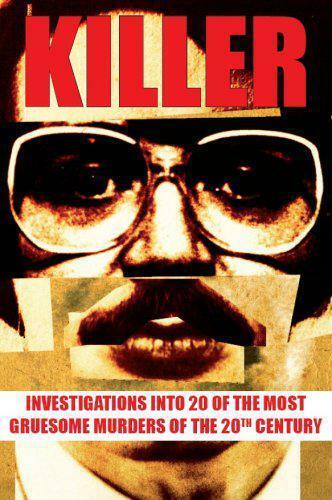 Killer: Investigations Into 20 Von The Most Grausame Murders 20th Jahrhundert