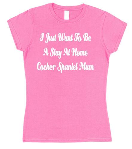 Je veux juste être un séjour à la maison Cocker Spaniel maman Semi-Ajusté T-shirt chien