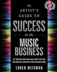 Artist's Guide to Success in the Music Business: The  Who, What, When, Where, Why & How  of the Steps That Musicians & Bands Have to Make to Take to Succeed in Music by Loren Weisman (Paperback, 2014)