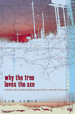 Why the Tree Loves the Axe, Lewis, Jim, Very Good Book