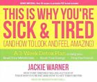 This is Why You're Sick and Tired: And How to Look and Feel Amazing by Jackie Warner (CD-Audio, 2015)