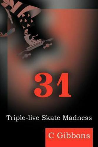 31 : Triple-Live Skate Madness by C Gibbons (2001, Paperback)