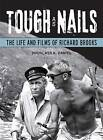 Tough as Nails: The Life and Films of Richard Brooks by Douglass K. Daniel (Paperback, 2011)