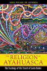 The Religion of Ayahuasca: The Teachings of the Church of Santo Daime by Alex Polari de Alverga (Paperback, 2010)