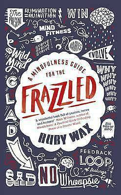 1 of 1 - A Mindfulness Guide for the Frazzled by Ruby Wax..HARDCOVER...VGC..mnf623