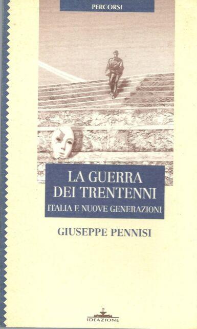 La guerra dei trentenni. Italia e nuove generazioni. - Giuseppe Pennisi