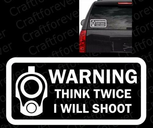 WARNING Gun Rights Vinyl Die Cut Decal THINK TWICE I WILL SHOOT Car Window FA047