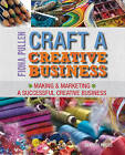 Craft a Creative Business: Making & Marketing a Successful Creative Business by Fiona Pullen (Paperback, 2014)