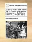An Essay on the Bath Waters. Vol. II. on Their External Use. in Two Parts. ... by William Falconer, ... Volume 2 of 2 by William Falconer (Paperback / softback, 2010)