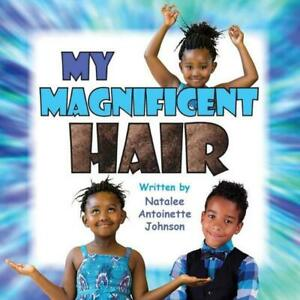 My Magnificent Hair by Natalee Antoinette Johnson (English) Paperback Book Free