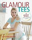 Glamour Tees: 15 Stylish Designs for One-of-a-Kind T-Shirts by Linda Zemba Burhance (Paperback, 2016)