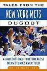 Tales from the New York Mets Dugout: a Collection of the Greatest Mets Stories Ever Told by Bruce Markusen (Hardback, 2012)