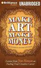 Make Art Make Money: Lessons from Jim Henson on Fueling Your Creative Career by Elizabeth Hyde Stevens (CD-Audio, 2014)