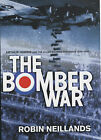 The Bomber War: Arthur Harris and the Allied Bomber Offensive 1939-1945 by Robin Neillands (Hardback, 2001)