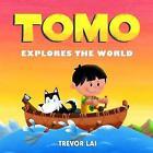 Tomo Explores the World by Trevor Lai (Hardback, 2016)