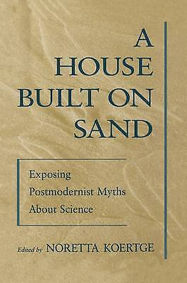 A House Built on Sand: Exposing Postmodernist Myths About Science by Oxford...