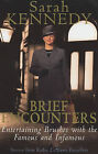 Brief Encounters: Brushes with the Famous and Infamous by Sarah Kennedy (Paperback, 2001)