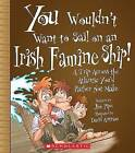 You Wouldn't Want to Sail on an Irish Famine Ship!: A Trip Across the Atlantic You'd Rather Not Make by Jim Pipe (Hardback, 2008)