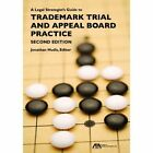 A Legal Strategist's Guide to Trademark Trial and Appeal Board Practice by American Bar Association (Paperback, 2014)