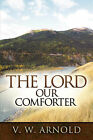The Lord Our Comforter by V W Arnold (Paperback / softback, 2007)
