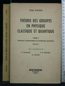 THEORIE DES GROUPES EN PHYSIQUE CLASSIQUE ET QUANTIQUE. Theo Kahan. Dunod.