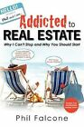 Addicted to Real Estate by Phil Falcone (Paperback / softback, 2010)
