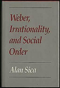 Weber, Irrationality and Social Order Hardcover Alan Sica