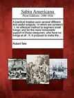 A Practical Treatise Upon Several Different and Useful Subjects: In Which Are Contain'd: I. an Effectual Method to Augment Small Livings; And for the More Honourable Support of Those Clergymen, Who Have No Livings at All: II. a Proposal to Make The... by Robert Tate (Paperback / softback, 2012)