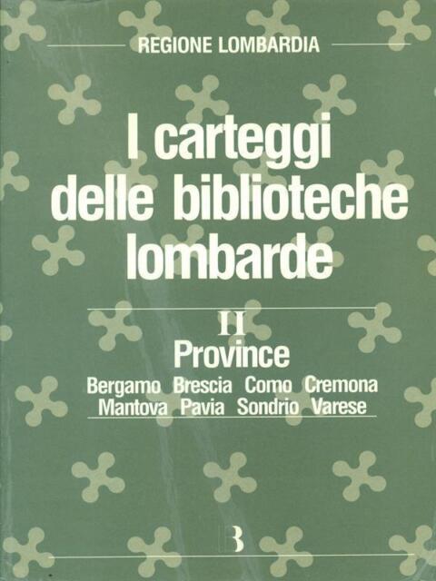 I CARTEGGI DELLE BIBLIOTECHE LOMBARDE  AA.VV. EDITRICE BIBLIOGRAFICA 1991