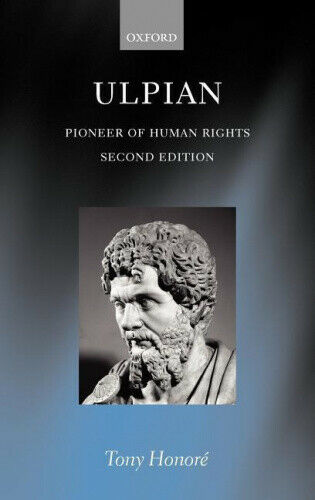 Ulpian: Pioneer of Human Rights by Tony Honore.