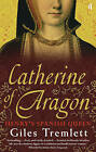 Catherine of Aragon: Henry's Spanish Queen by Giles Tremlett (Paperback, 2011)