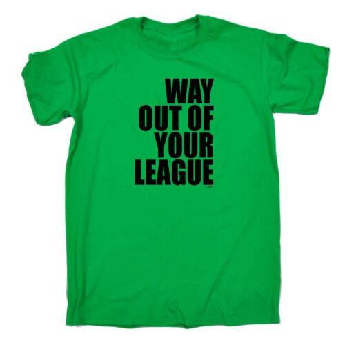 Black Way Out Of Your League Funny Novelty T-Shirt Mens tee TShirt