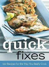 Betty Crocker Quick Fixes : 100 Recipes for the Way You Really Cook by Betty Cro