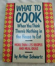 What To Cook When You Think There's Nothing in the House To Eat - Arthur Schwarz