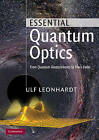 Essential Quantum Optics: From Quantum Measurements to Black Holes by Ulf Leonhardt (Paperback, 2010)