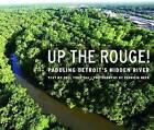Up the Rouge!: Paddling Detroit's Hidden River by Wayne State University Press (Paperback, 2009)