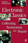 Electronic Classics: Collecting, Restoring and Repair by Andrew Emmerson (Paperback, 1998)