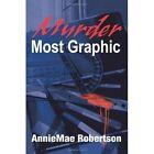 Murder Most Graphic by AnnieMae Robertson (Paperback / softback, 2001)