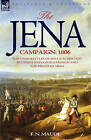 The Jena Campaign: 1806-The Twin Battles of Jena & Auerstadt Between Napoleon's French and the Prussian Army by F N Maude (Hardback, 2007)