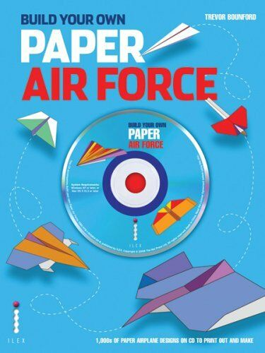 Build Your Own Paper Air Force: 1000s of Paper Airplane Designs on CD to Print