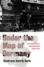 Under the Map of Germany: Nationalism and Propaganda 1918 - 1945 by Guntram Hen